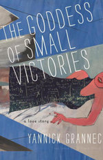 The Goddess of Small Victories - Yannick Grannec