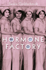 The Hormone Factory : A Novel - Saskia Goldschmidt