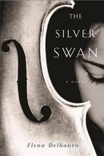 The Silver Swan - Elena Delbanco