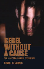 Rebel Without A Cause : The Story of A Criminal Psychopath - Robert M. Lindner