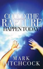 Could the Rapture Happen Today? - Mark Hitchcock