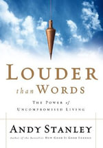 Louder Than Words : The Power of Uncompromised Living - Andy Stanley