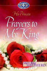 Prayers to My King : His Princess - Sheri Rose Shepherd
