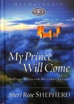 My Prince Will Come : Getting Ready for My Lord's Return - Sheri Rose Shepherd