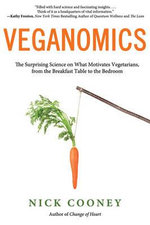 Veganomics : The Surprising Science on What Motivates Vegetarians, from the Breakfast Table to the Bedroom - Nick Cooney