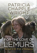 For the Love of Lemurs : My Life in the Wilds of Madagascar - Patricia Chapple Wright