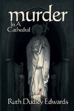 Murder in a Cathedral : A Robert Amiss/Baronness Jack Troutback Mystery - Ruth Dudley Edwards