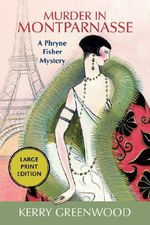 Murder in Montparnasse : A Phryne Fisher Mystery - Kerry Greenwood