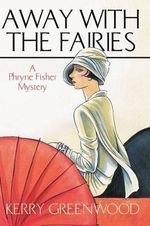 Away with the Fairies : A Phryne Fisher Mystery - Kerry Greenwood