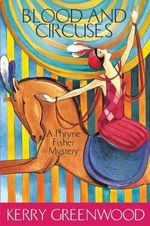 Blood and Circuses : A Phryne Fisher Mystery - Kerry Greenwood