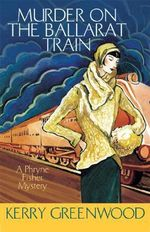 Murder on the Ballarat Train : A Phryne Fisher Mystery - Kerry Greenwood