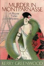 Murder in Montparnasse : A Phryne Fisher Mystery : Book 12 - Kerry Greenwood