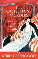 The Castlemaine Murders : A Phryne Fisher Mystery : Book 13 - Kerry Greenwood