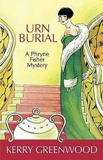 Urn Burial : A Phryne Fisher Mystery : Book 8 - Kerry Greenwood