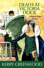 Death at Victoria Dock : A Phryne Fisher Mystery : Book 4 - Kerry Greenwood