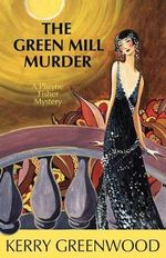 The Green Mill Murder : A Phryne Fisher Mystery : Book 5 - Kerry Greenwood