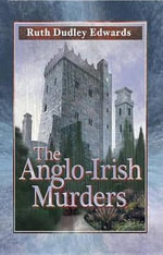 The Anglo-Irish Murders : A Robert Amiss/Baronness Jack Troutback Mystery - Ruth Dudley Edwards