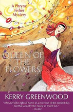 Queen of the Flowers : A Phryne Fisher Mystery : Book 14 - Kerry Greenwood