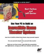 Use Your PC to Build an Incredible Home Theater System - Bart Farkas