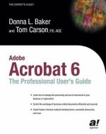 Adobe Acrobat 6 : The Professional Users' Guide - Donna L. Baker