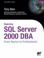 Beginning SQL Server 2000 DBA : From Novice to Pro - Tony Bain