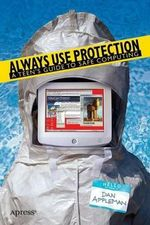 Always Use Protection : A Teen's Guide to Safe Computing - Dan Appleman