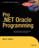 Pro .Net Oracle Programming : From Professional to Expert - Mark A. Williams