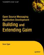 Open Source Messaging Application Development : Building and Extending Gaim - Sean Egan