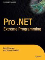 Pro . NET 2.0 Extreme Programming : Expert's Voice - Greg Pearman