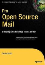 Pro Open Source Mail : Building an Enterprise Mail Solution - Curtis Smith