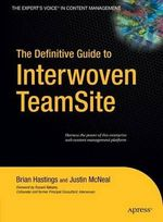 Definitive Guide to Interwoven TeamSite - B Hastings