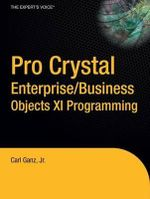 Pro Crystal Enterprise/Business Objects XI Programming - Carl Ganz