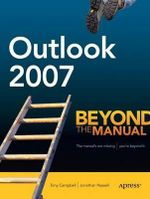 Outlook 2007 : Beyond the Manual - Tony Campbell