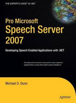 Pro Microsoft Speech Server 2007 : Developing Speech Enabled Applications with.NET - Andrew Dunn