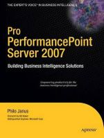 Pro PerformancePoint Server 2007 : Building Business Intelligence Solutions - Philo B. Janus