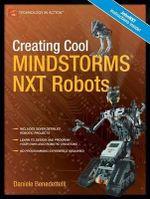 Creating Cool Mindstorms NXT Robots : Apress Ser. - Daniele Benedettelli