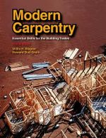 Modern Carpentry: Essential Skills for the Building Trades :  Essential Skills for the Building Trades - Willis H Wagner