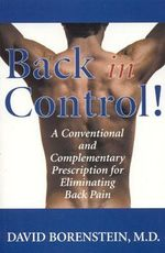Back in Control! : A Conventional and Complementary Prescription for Eliminating Back Pain - David Borenstein, M.D.