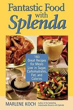 Fantastic Food with Splenda : 160 Great Recipes for Meals Low in Sugar, Carbohydrates, Fat, and Calories - Marlene Koch