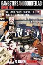 Gangsters and Goodfellas : The Mob, Witness Protection, and Life on the Run - Henry Hill