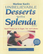 Marlene Koch's Unbelievable Desserts with Splenda Sweetener : Sweet Treats Low in Sugar, Fat, and Calories - Marlene Koch