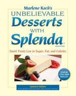 Marlene Koch's Unbelievable Desserts with Splenda Sweetener : Sweet Treats Low in Sugar, Fat, and Calories - Marlene Koch