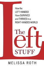 The Left Stuff : How the Left-handed Have Survived and Thrived in a Right-handed World - Melissa Roth