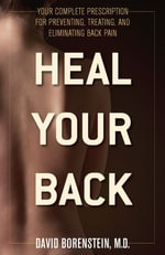 Heal Your Back : Your Complete Prescription for Preventing, Treating, and Eliminating Back Pain - David G. Borenstein