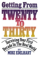Getting from Twenty to Thirty : Surviving Your First Decade in the Real World - Mike Edelhart