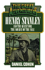 Henry Stanley and the Quest for the Source of the Nile - Daniel Cohen