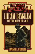 Hiram Bingham and the Dream of Gold - Daniel Cohen