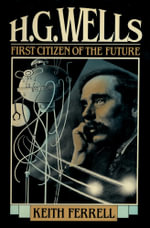 H.G. Wells : First Citizen of the Future - Keith Ferrell