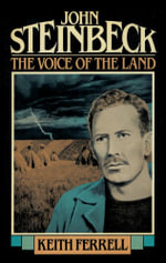 John Steinbeck : The Voice of the Land - Keith Ferrell