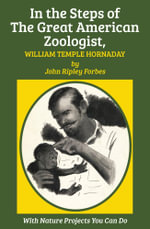 In the Steps of The Great American Zoologist, William Temple Hornaday - William Temple Hornaday